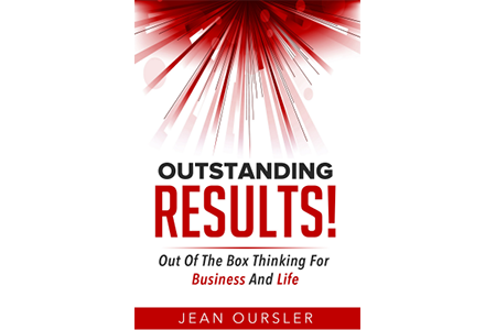 Outstanding RESULTS! Out Of The Box Thinking For Business And Life